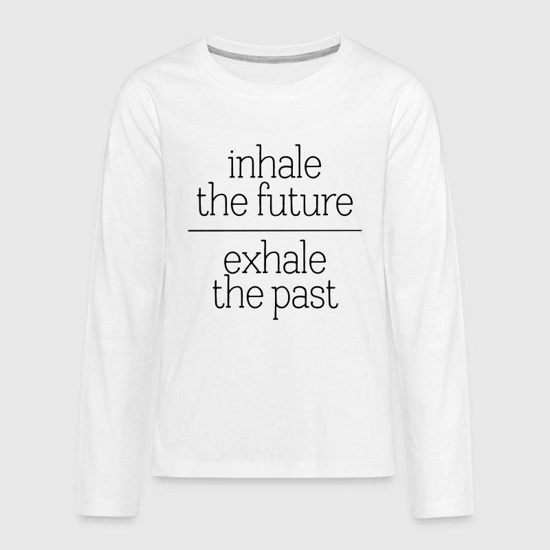 Inhale The Future - Exhale The Past Long Sleeve Shirts - Teenagers' Premium Longsleeve Shirt