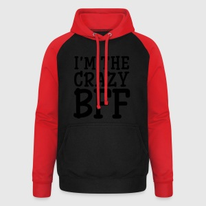 I'm The Crazy BFF (Part1) T-Shirts - Unisex Baseball Hoodie