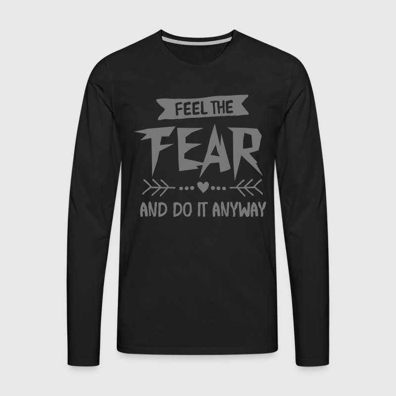 Feel The Fear And Do It Anyway Long sleeve shirts - Men's Premium Longsleeve Shirt