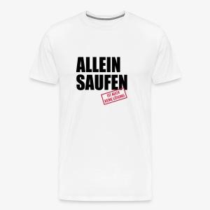 Allein saufen ist auch keine Lösung lustige Sprüche T-Shirt - Männer Premium T-Shirt