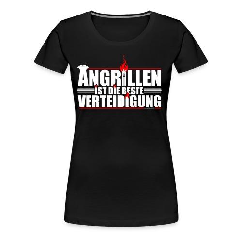 Angrillen ist die beste Verteidigung - Frauen Premium T-Shirt
