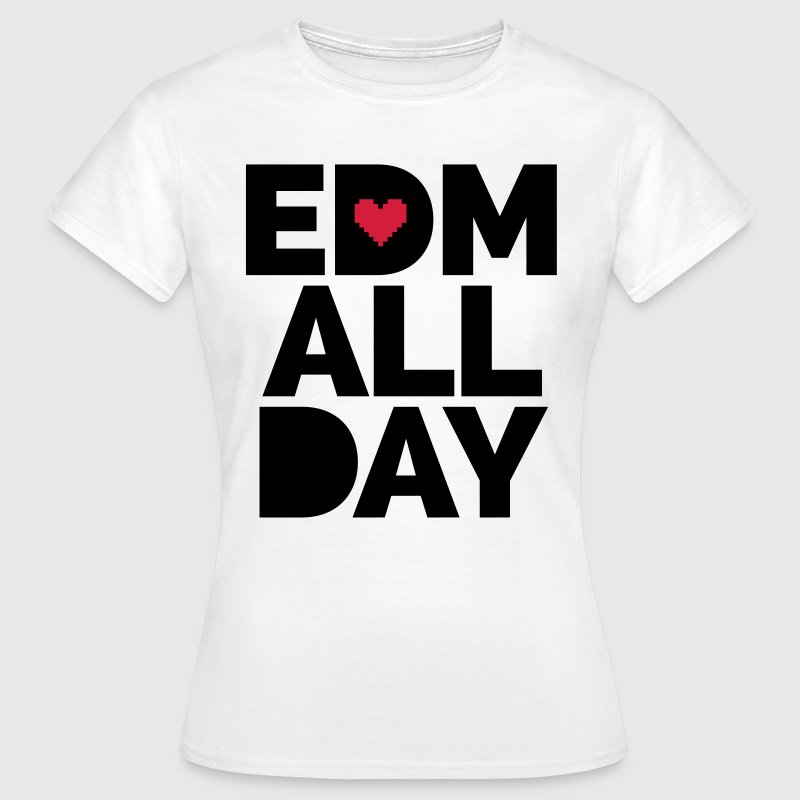 EDM ALL Day T-Shirts - Women's T-Shirt