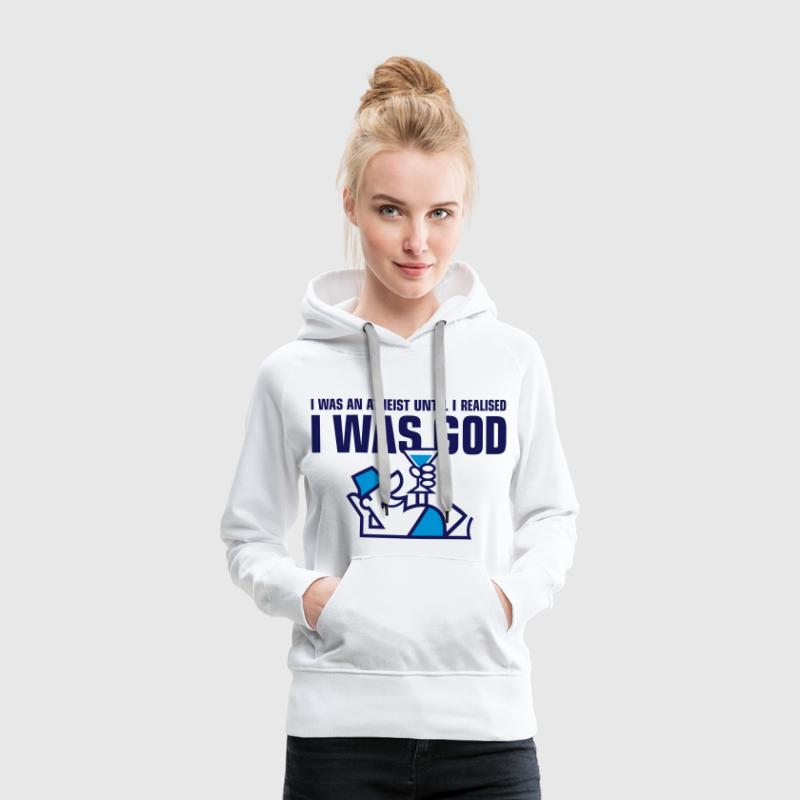 I was an atheist until I realized that I am God Hoodies & Sweatshirts - Women's Premium Hoodie