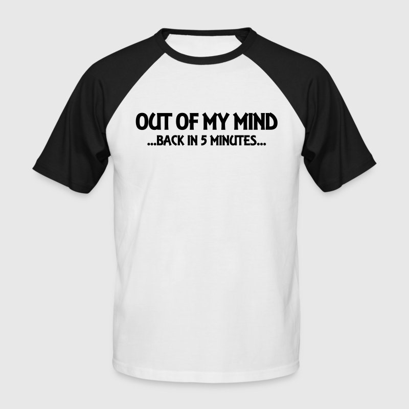 Out of my mind...back in 5 minutes... T-Shirts - Men's Baseball T-Shirt