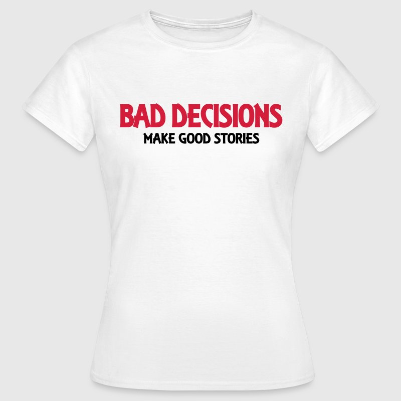 Bad decisions make good stories T-shirts - Vrouwen T-shirt