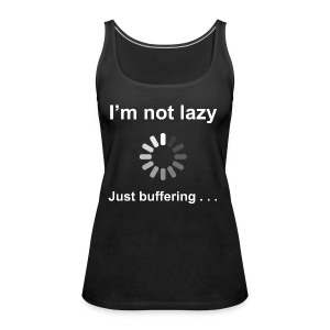 I'm Not Lazy - Women's Premium Tank Top