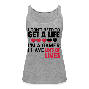 Don't need a life - Women's Premium Tank Top