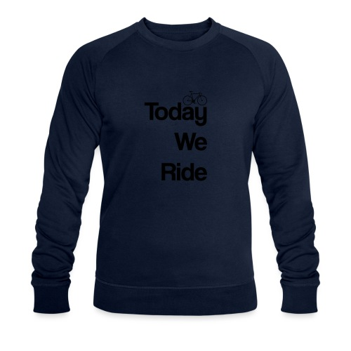 Today We Ride Mug - Men's Organic Sweatshirt by Stanley & Stella
