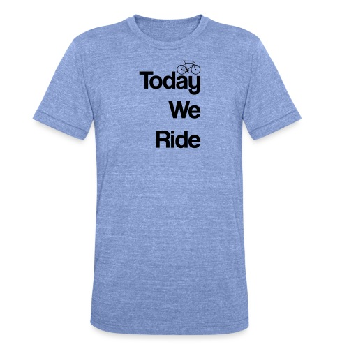 Today We Ride Mug - Unisex Tri-Blend T-Shirt by Bella & Canvas