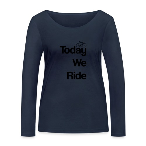 Today We Ride Mug - Women's Organic Longsleeve Shirt by Stanley & Stella