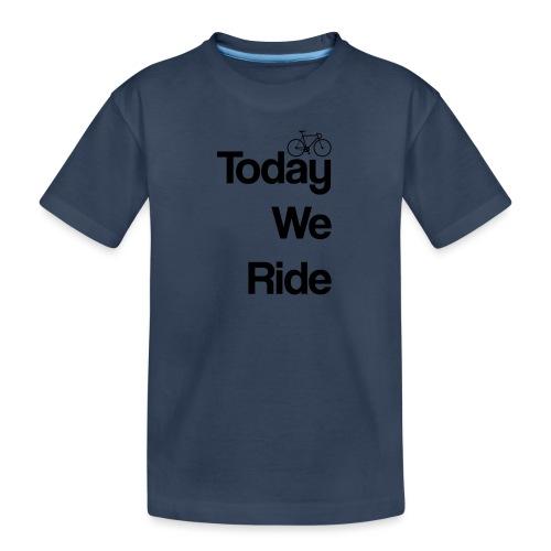 Today We Ride Mug - Teenager Premium Organic T-Shirt