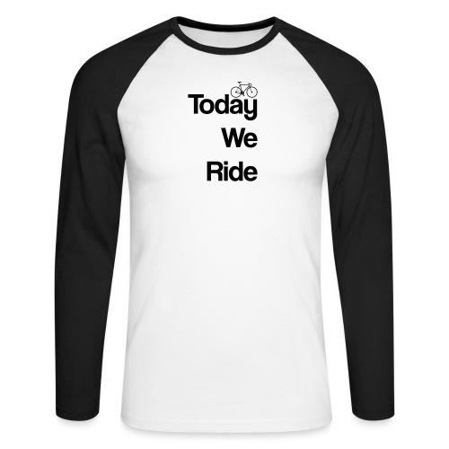 Today We Ride Mug - Men's Long Sleeve Baseball T-Shirt