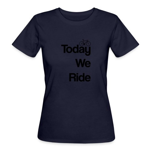 Today We Ride Mug - Women's Organic T-Shirt