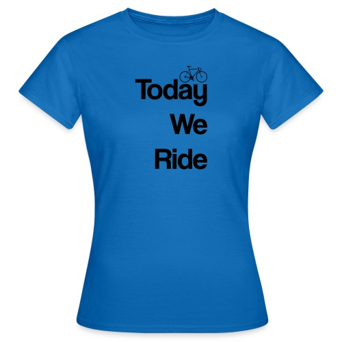 Today We Ride Mug - Women's T-Shirt