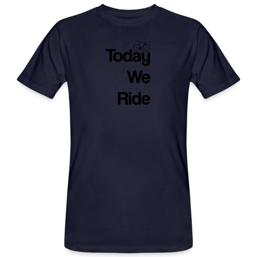 Today We Ride Mug - Men's Organic T-Shirt