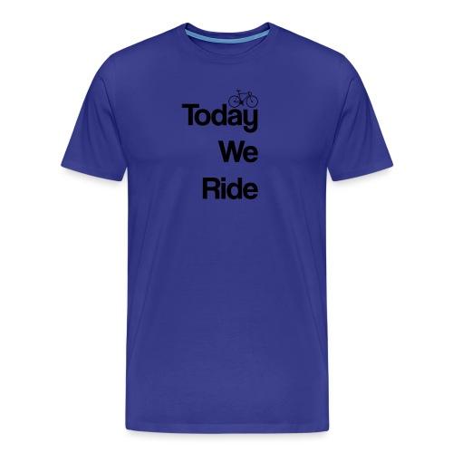 Today We Ride Mug - Men's Premium T-Shirt