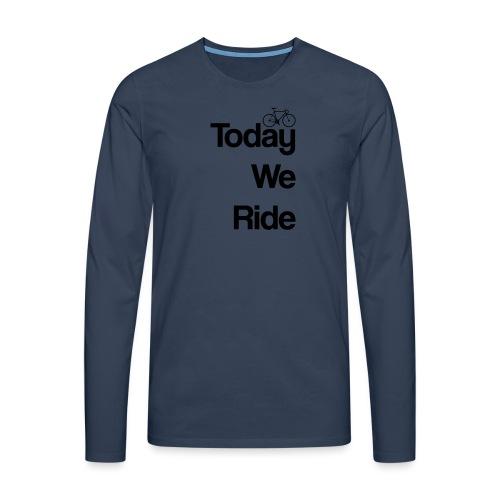 Today We Ride Mug - Men's Premium Longsleeve Shirt