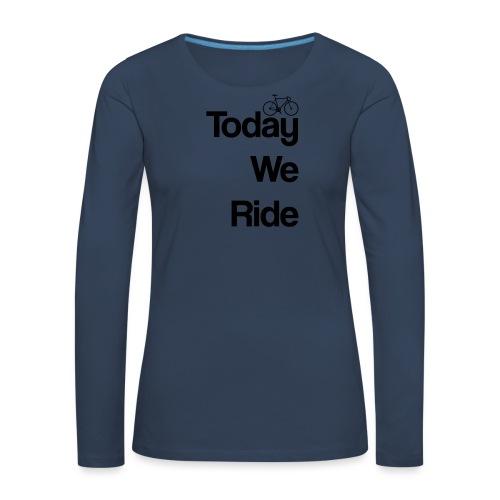 Today We Ride Mug - Women's Premium Longsleeve Shirt