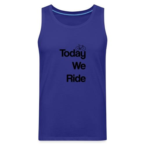 Today We Ride Mug - Men's Premium Tank Top