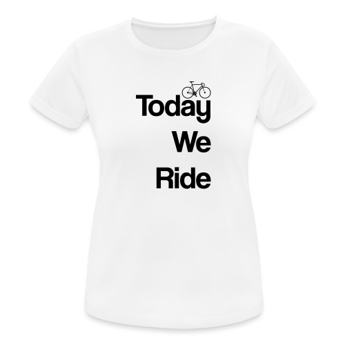 Today We Ride Mug - Women's Breathable T-Shirt
