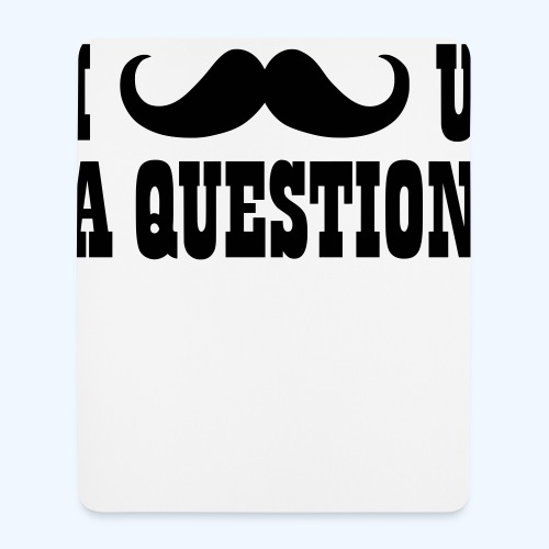 I Moustache You A Question Mens T-Shirt - Mouse Pad (vertical)