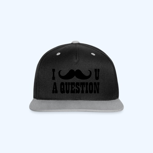 I Moustache You A Question Mens T-Shirt - Contrast Snapback Cap