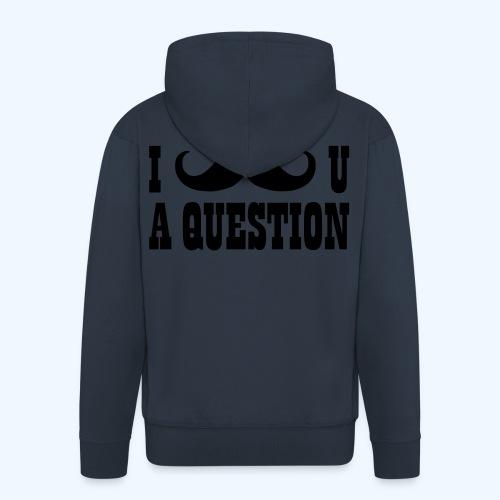 I Moustache You A Question Mens T-Shirt - Men's Premium Hooded Jacket