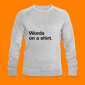 Words on a shirt. - Men's Organic Sweatshirt by Stanley & Stella