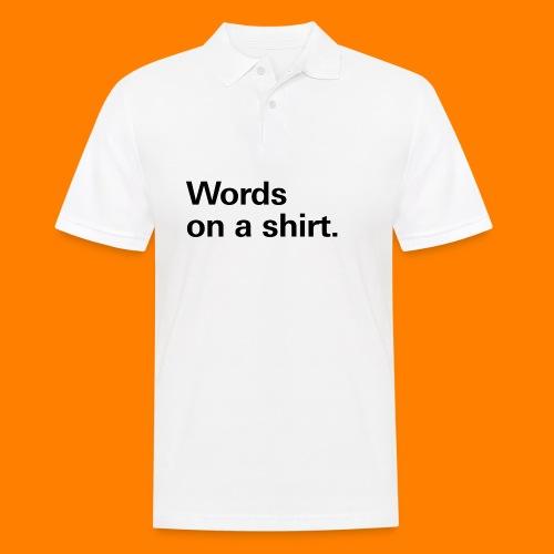 Words on a shirt. - Men's Polo Shirt