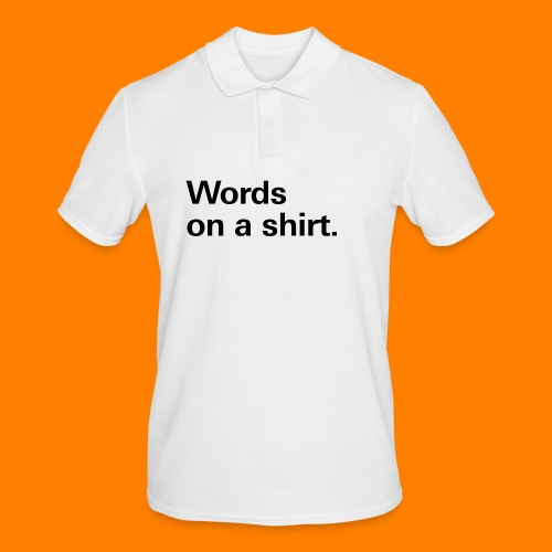 Words on a shirt. - Men's Polo Shirt