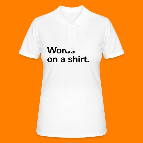 Words on a shirt. - Women's Polo Shirt