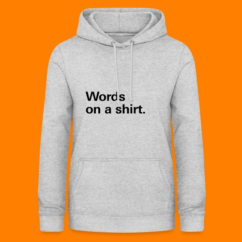 Words on a shirt. - Women's Hoodie