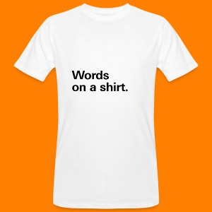 Words on a shirt. - Men's Organic T-shirt