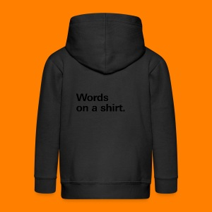 Words on a shirt. - Kids' Premium Zip Hoodie
