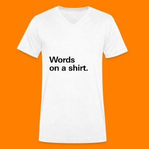 Words on a shirt. - Men's Organic V-Neck T-Shirt by Stanley & Stella