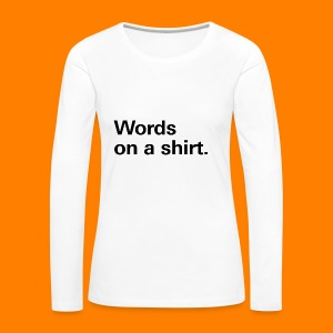 Words on a shirt. - Women's Premium Longsleeve Shirt