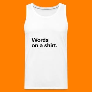 Words on a shirt. - Men's Premium Tank Top