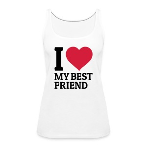 I love my best friend T-Shirts - Frauen Premium Tank Top