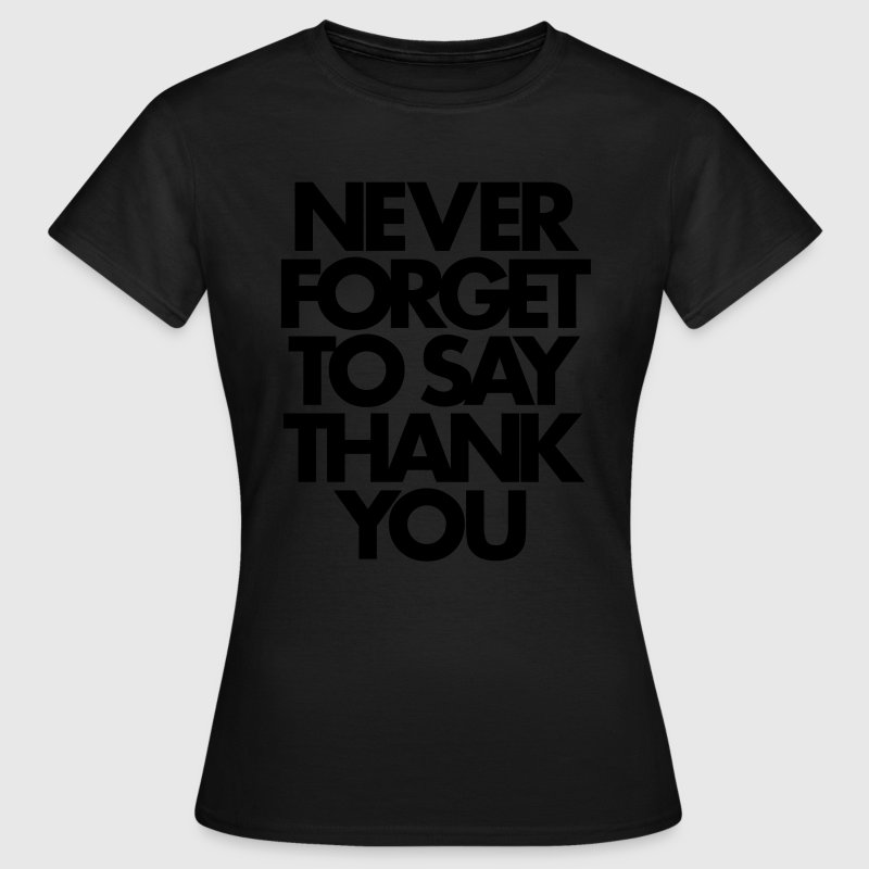 Never Forget To Say Thank You  T-Shirts - Women's T-Shirt
