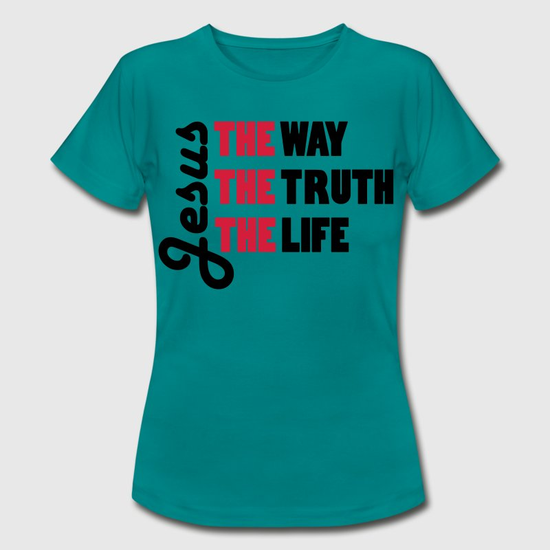 Jesus - THE way THE truth THE life - Women's T-Shirt
