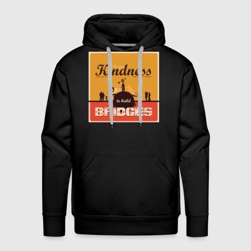 Mens tshirt with - Use your kindness to build bridges - Herre Premium hættetrøje