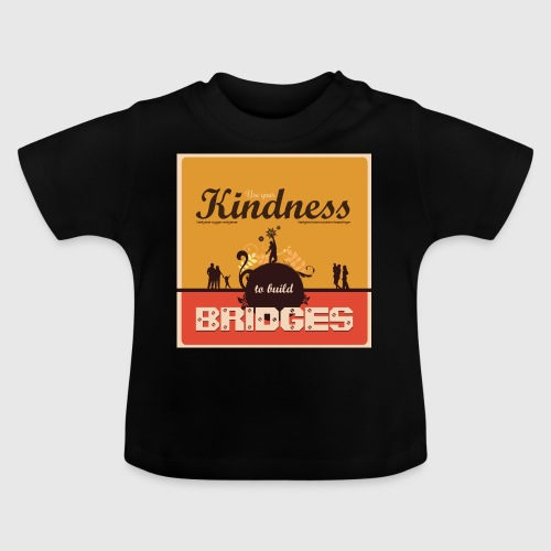Mens tshirt with - Use your kindness to build bridges - Baby T-shirt