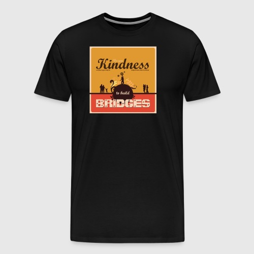 Mens tshirt with - Use your kindness to build bridges - Herre premium T-shirt