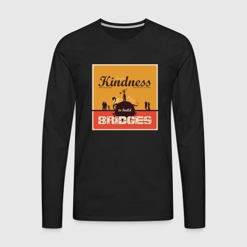Mens tshirt with - Use your kindness to build bridges - Herre premium T-shirt med lange ærmer