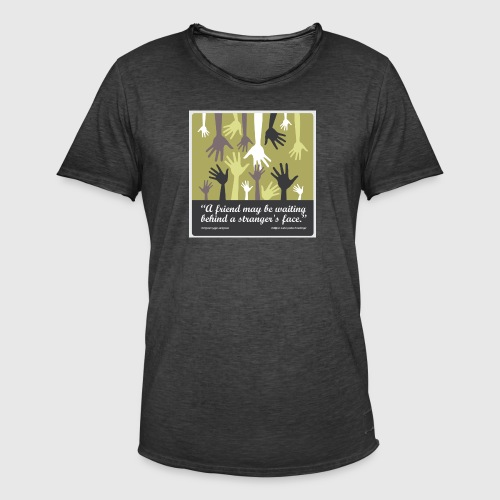 Mens tshirt with -A friend may be waiting behind a stranger's face. - Herre vintage T-shirt