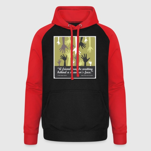 Mens tshirt with -A friend may be waiting behind a stranger's face. - Unisex baseball hoodie