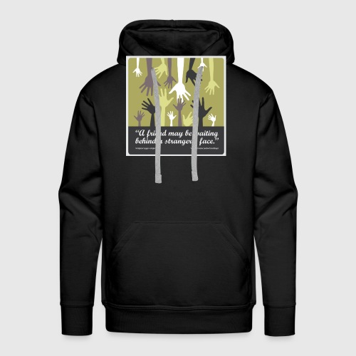 Mens tshirt with -A friend may be waiting behind a stranger's face. - Herre Premium hættetrøje