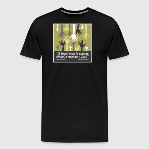 Mens tshirt with -A friend may be waiting behind a stranger's face. - Herre premium T-shirt
