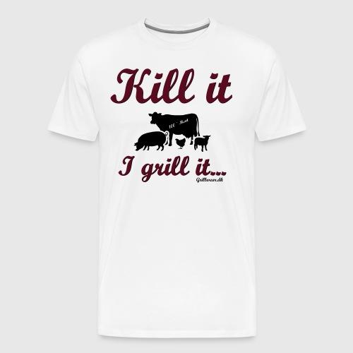 Kill it I grill it - Herre premium T-shirt