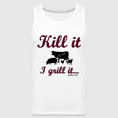 Kill it I grill it - Herre Premium tanktop